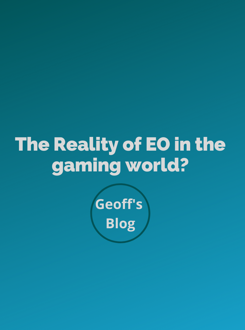 Geoff's blog: The Reality of EO in the gaming world?