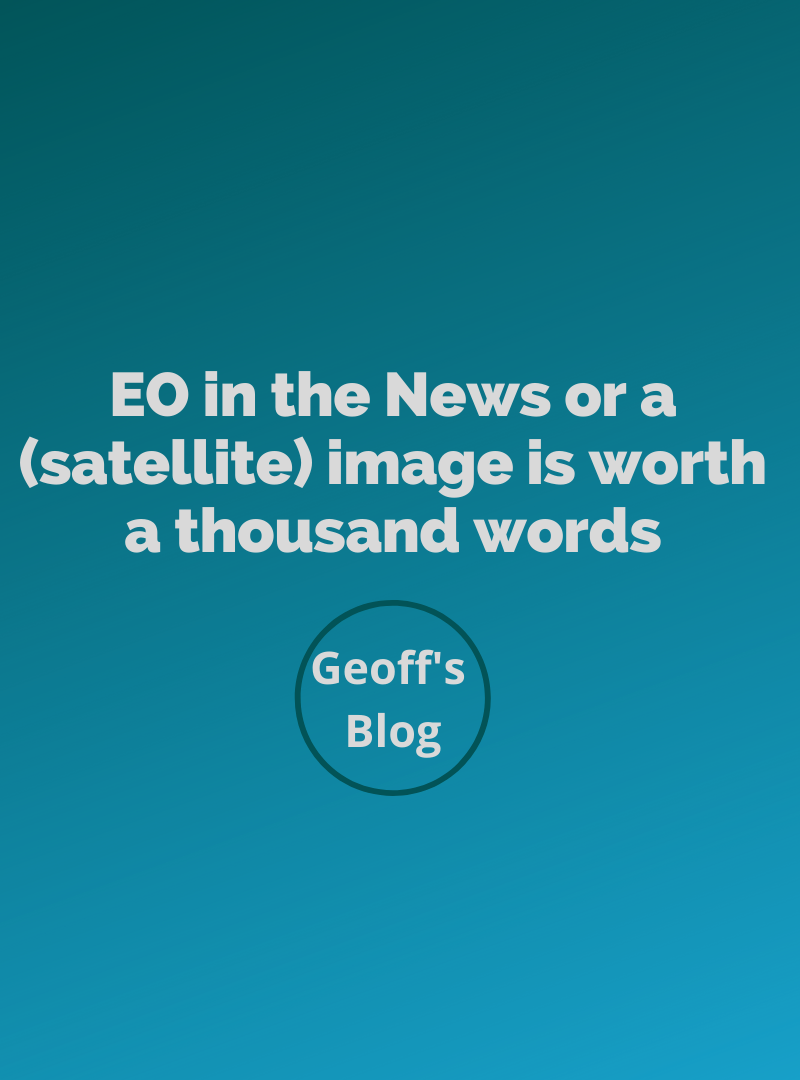 Geoff's blog: EO in the News or a (satellite) image is worth a thousand words